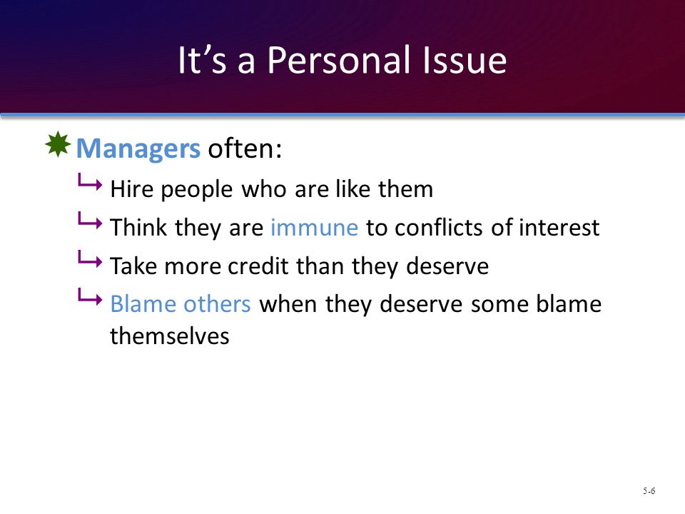 It's a Personal Issue Managers often: Hire people who are like them