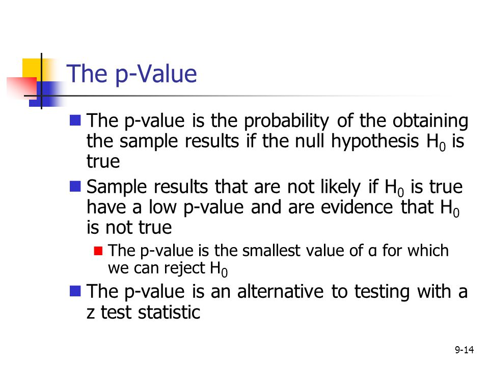 The p-Value The p-value is the probability of the obtaining the sample results if the null hypothesis H0 is true.