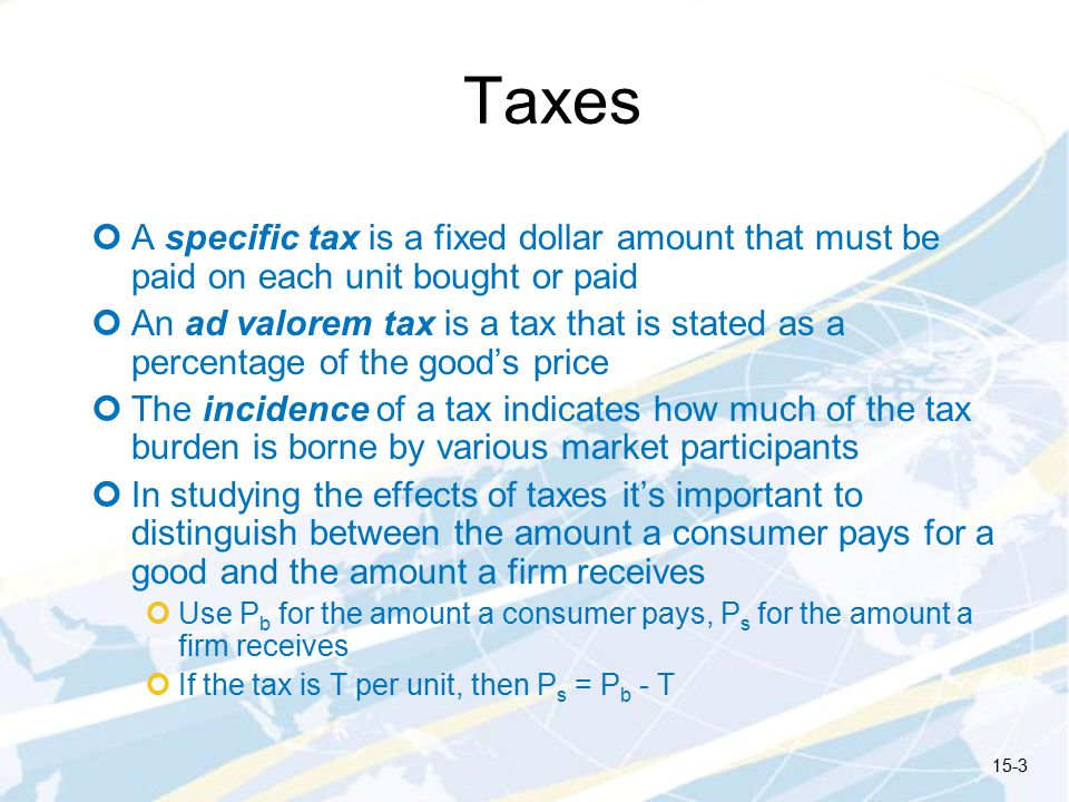 Taxes A specific tax is a fixed dollar amount that must be paid on each unit bought or paid.
