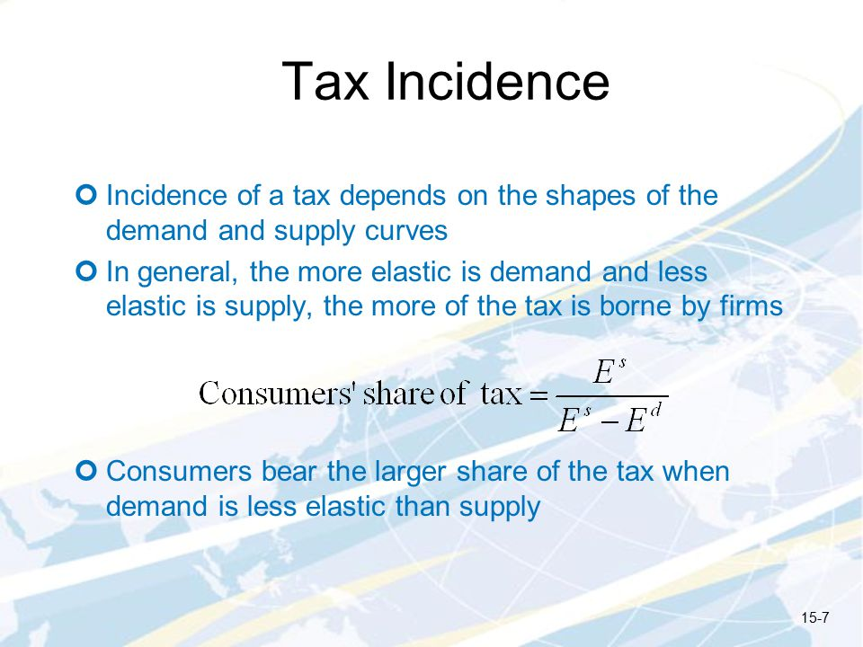 Tax Incidence Incidence of a tax depends on the shapes of the demand and supply curves.