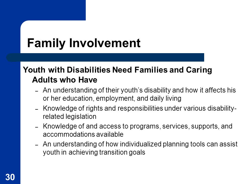 Family Involvement Youth with Disabilities Need Families and Caring Adults who Have.