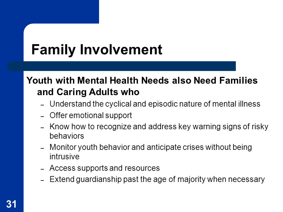 Family Involvement Youth with Mental Health Needs also Need Families and Caring Adults who.