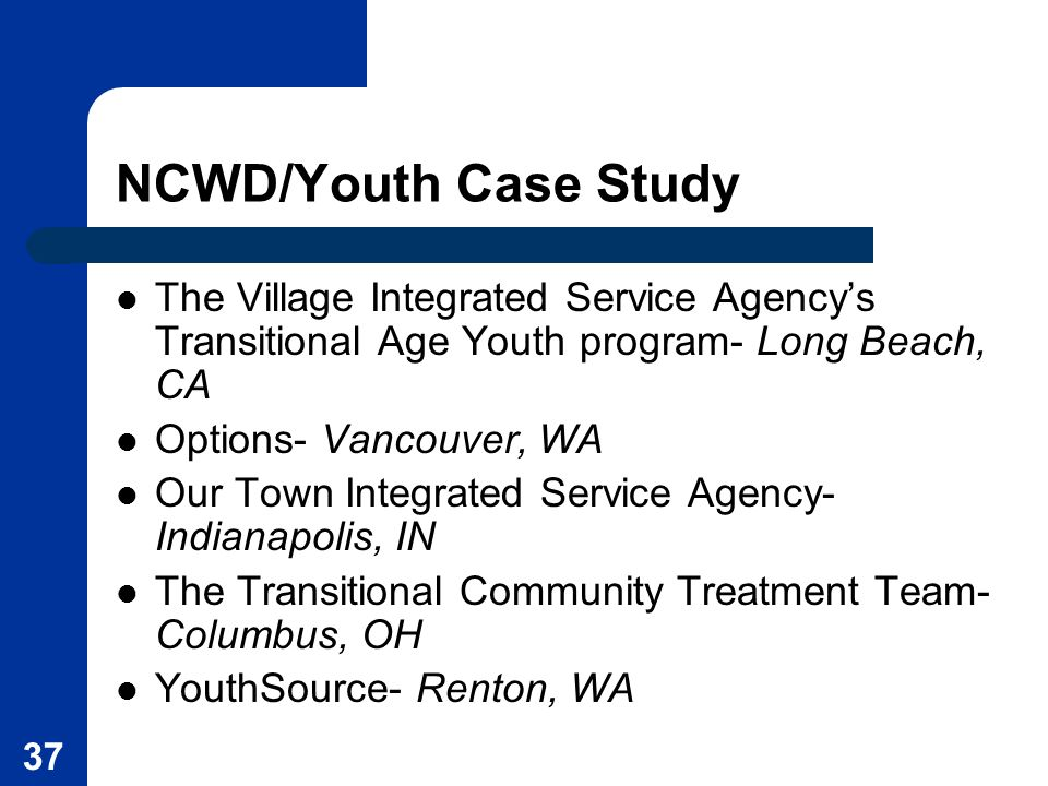 NCWD/Youth Case Study The Village Integrated Service Agency's Transitional Age Youth program- Long Beach, CA.