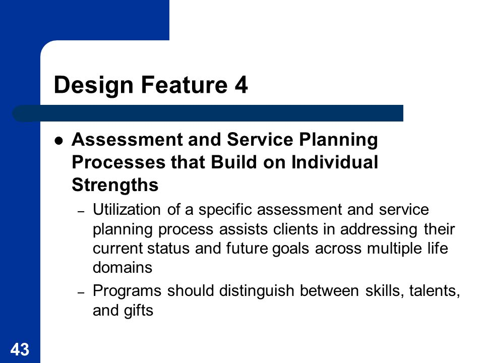 Design Feature 4 Assessment and Service Planning Processes that Build on Individual Strengths.