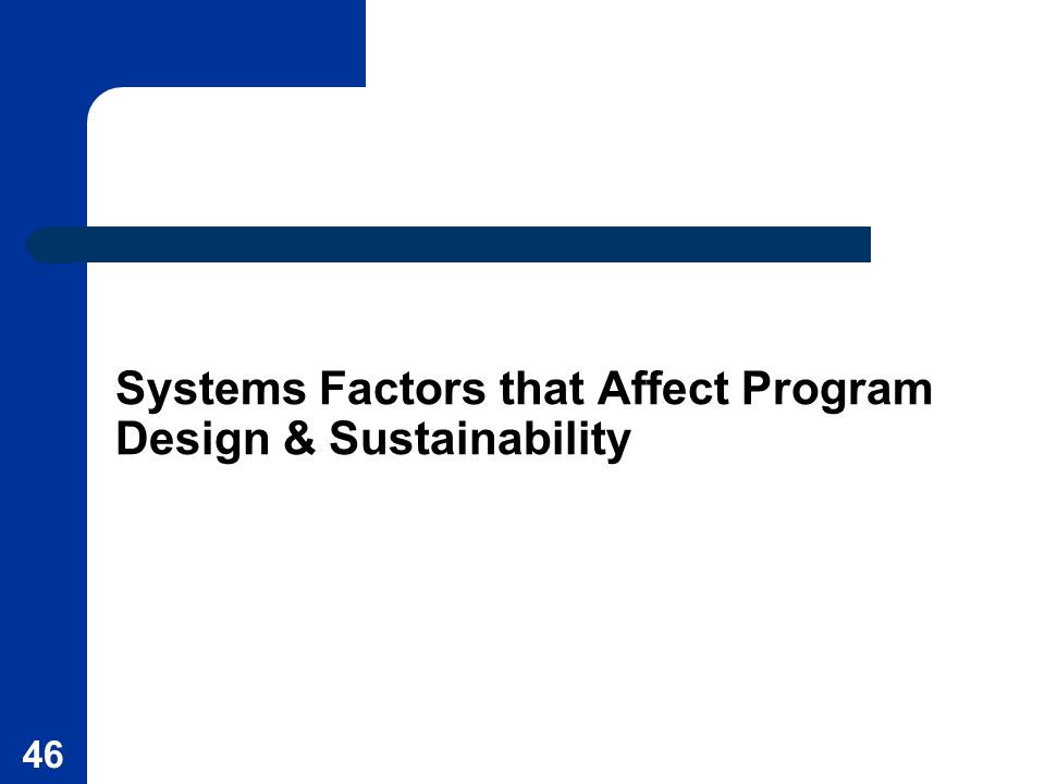 Systems Factors that Affect Program Design & Sustainability