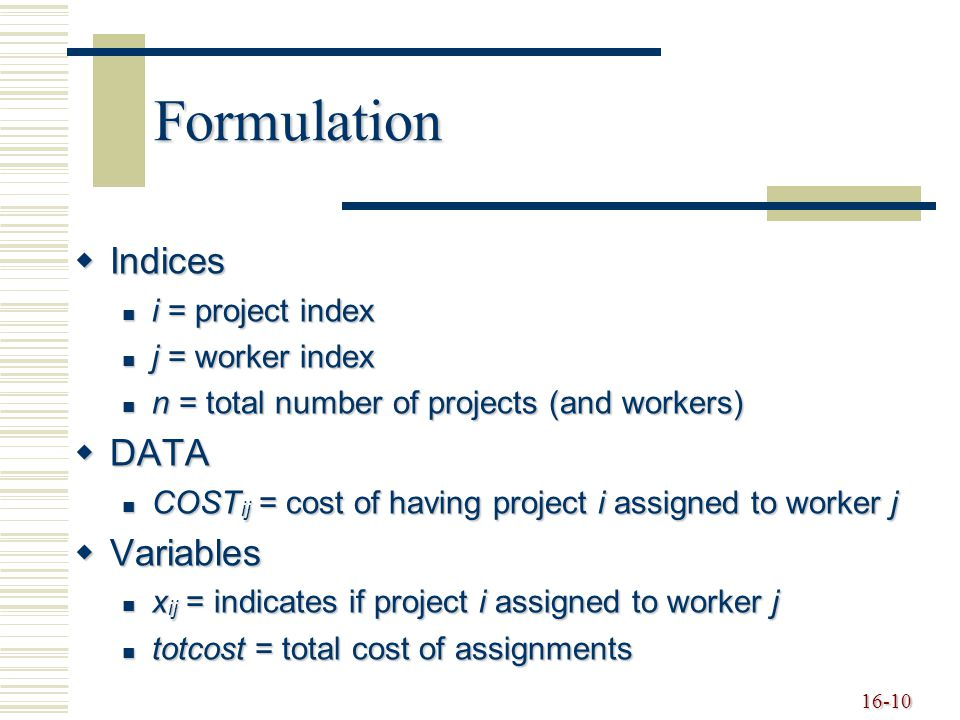 Formulation Indices DATA Variables i = project index j = worker index