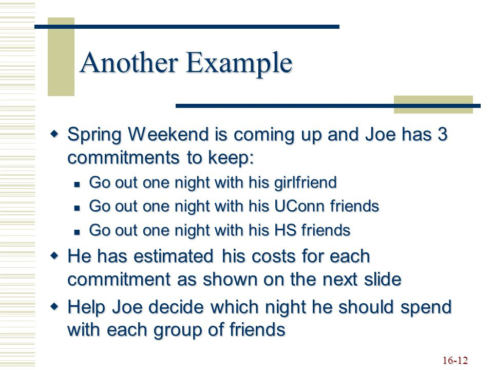 Another Example Spring Weekend is coming up and Joe has 3 commitments to keep: Go out one night with his girlfriend.