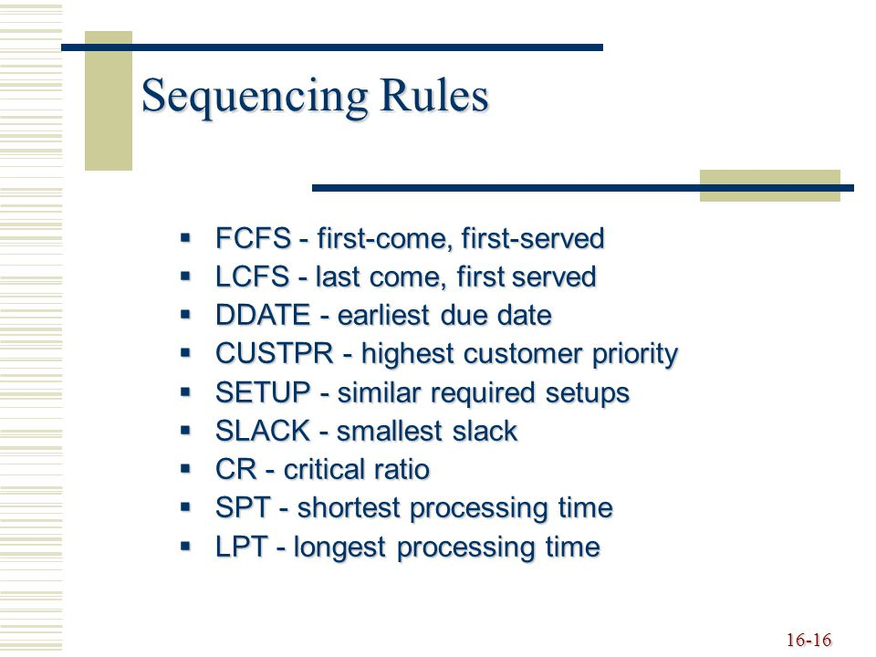 Sequencing Rules FCFS - first-come, first-served