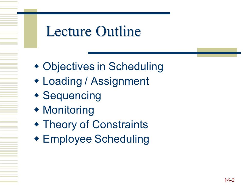 Lecture Outline Objectives in Scheduling Loading / Assignment