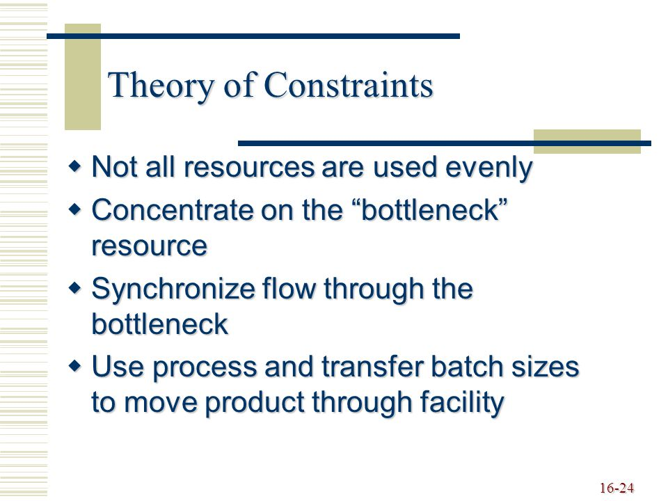 Theory of Constraints Not all resources are used evenly