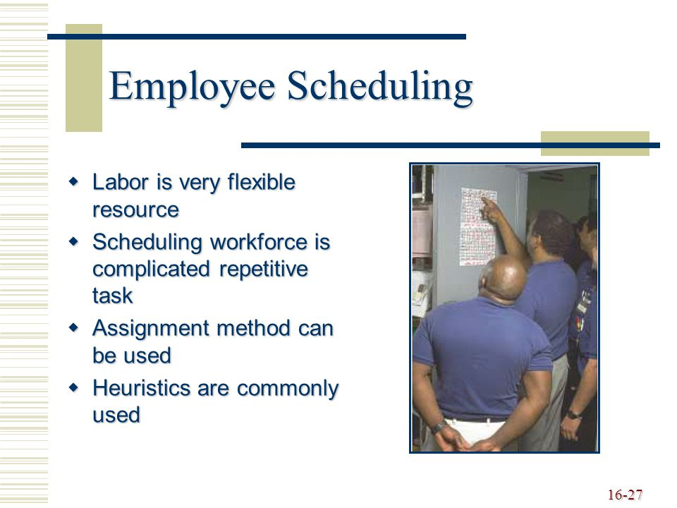 Employee Scheduling Labor is very flexible resource