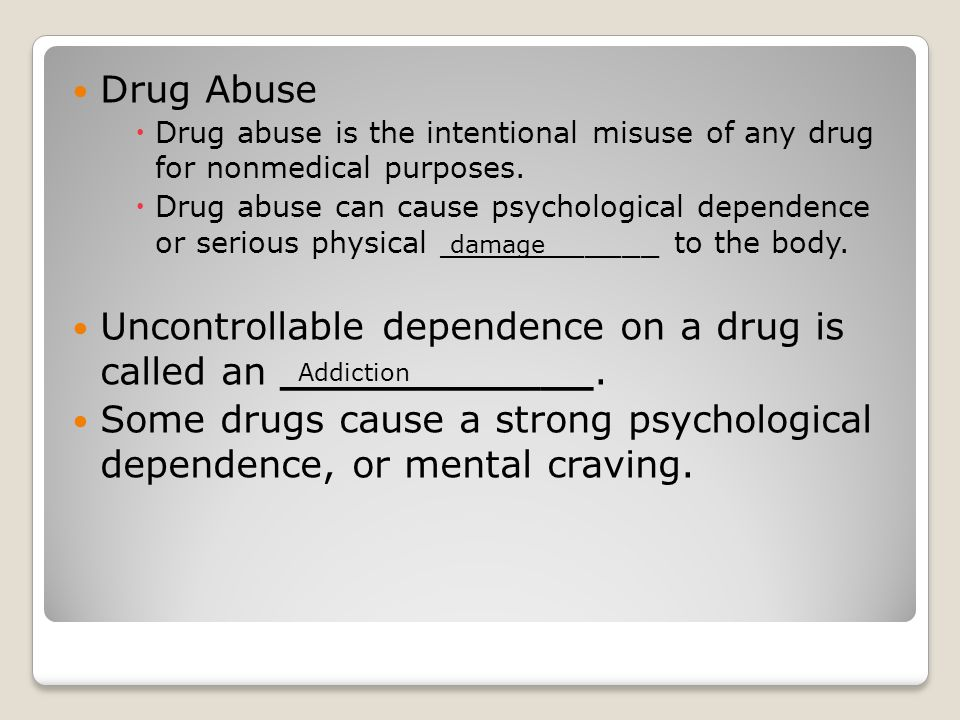 Uncontrollable dependence on a drug is called an ____________.
