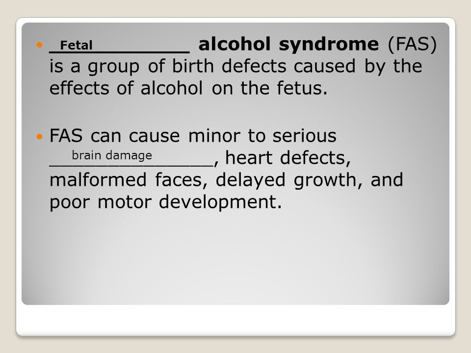 ___________ alcohol syndrome (FAS) is a group of birth defects caused by the effects of alcohol on the fetus.