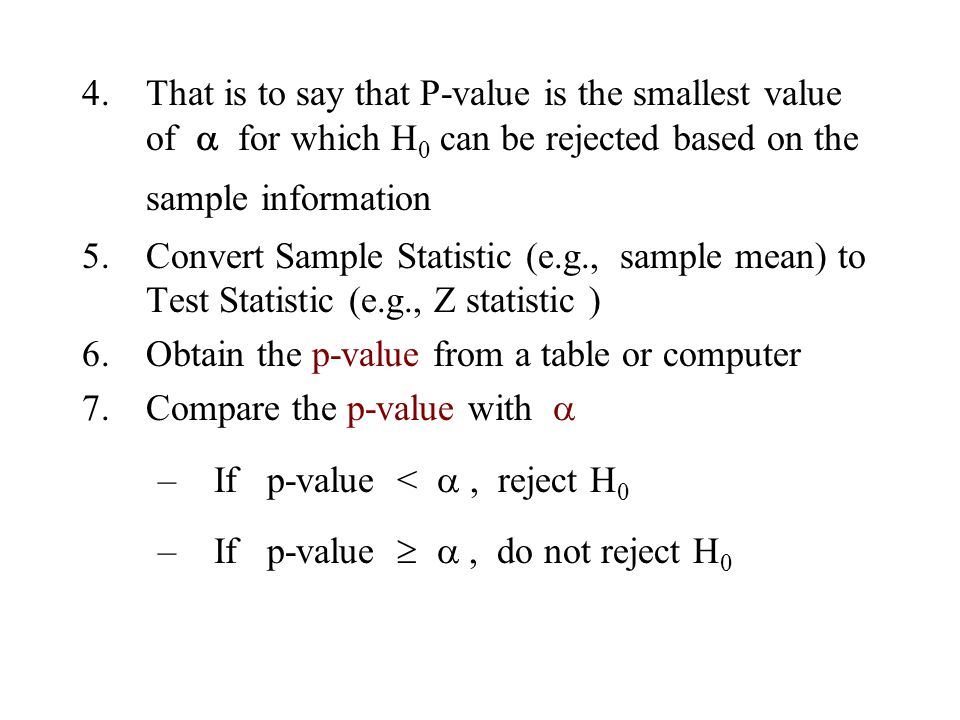 That is to say that P-value is the smallest value of  for which H0 can be rejected based on the sample information