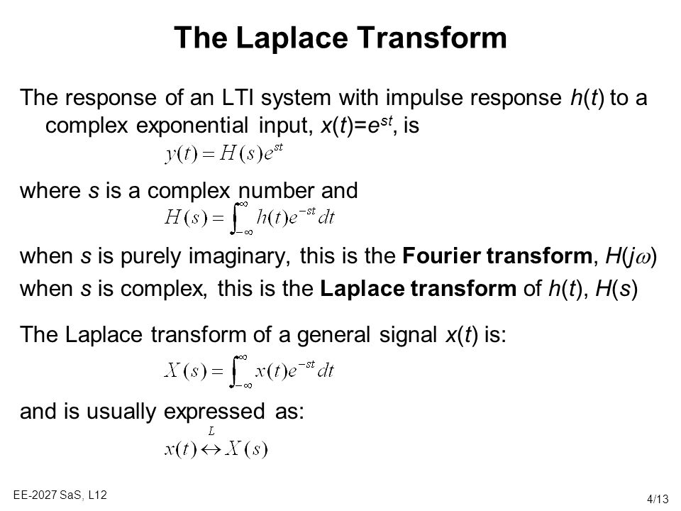 The Laplace Transform The response of an LTI system with impulse response h(t) to a complex exponential input, x(t)=est, is.