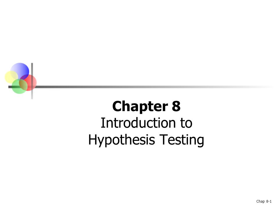 Chapter 8 Introduction to Hypothesis Testing