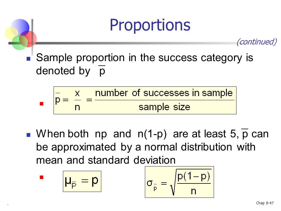 Proportions Sample proportion in the success category is denoted by p
