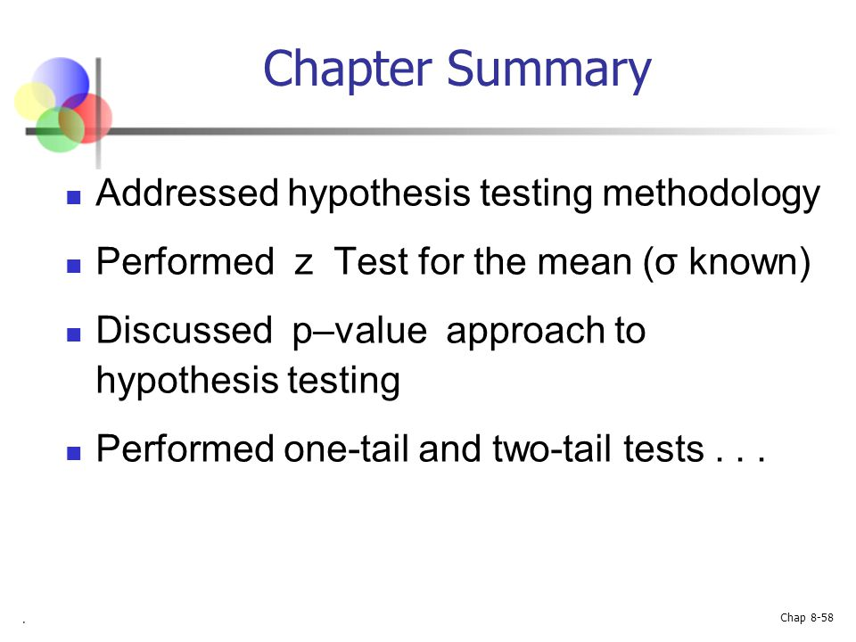 Chapter Summary Addressed hypothesis testing methodology