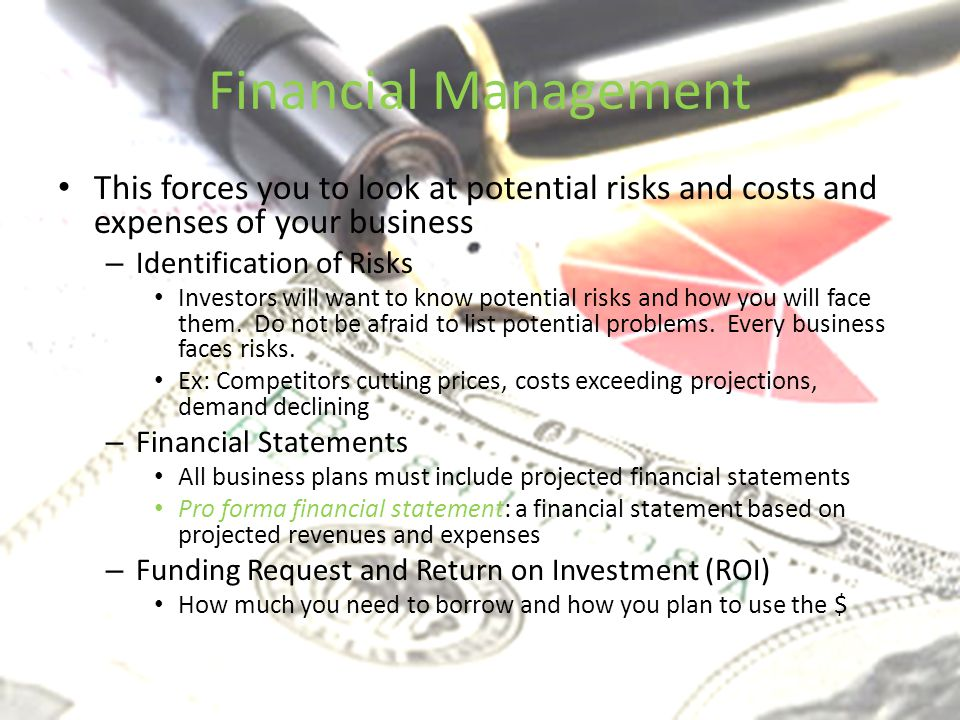 Financial Management This forces you to look at potential risks and costs and expenses of your business.