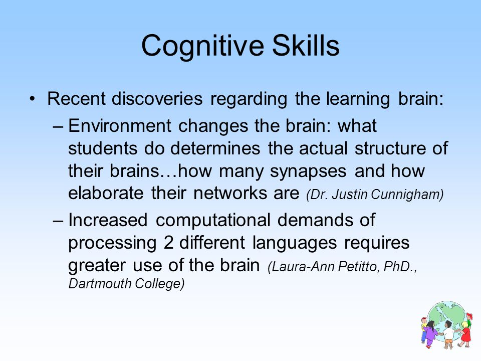 Cognitive Skills Recent discoveries regarding the learning brain: