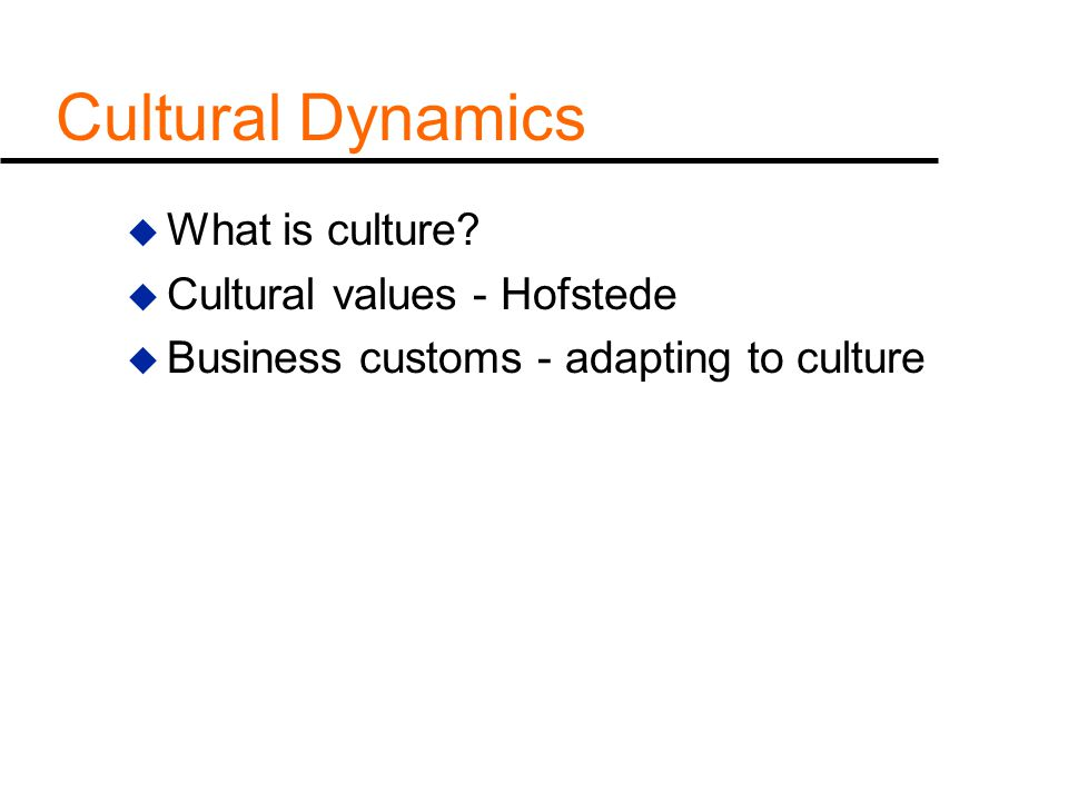 Cultural Dynamics What is culture Cultural values - Hofstede