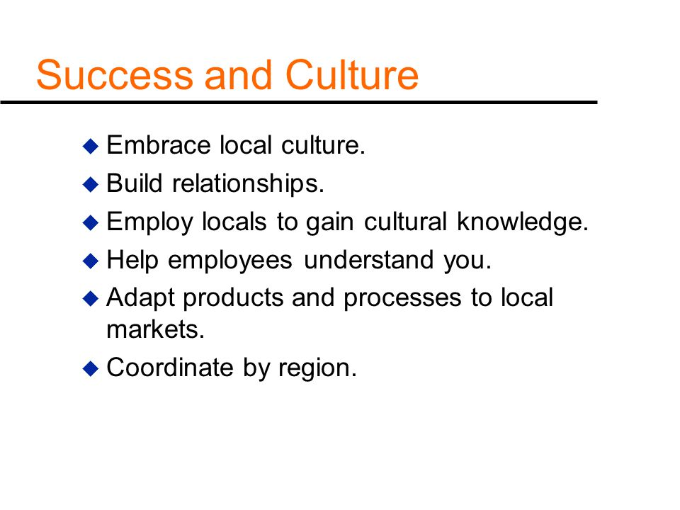 Success and Culture Embrace local culture. Build relationships.
