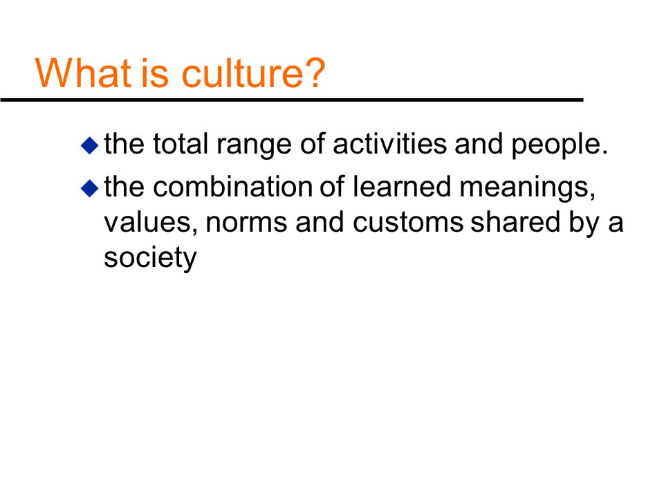 What is culture the total range of activities and people.