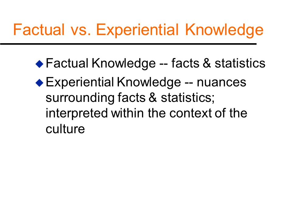 Factual vs. Experiential Knowledge