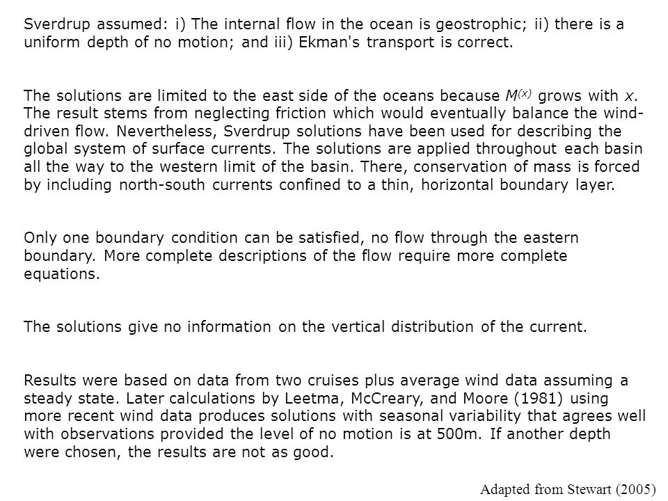 Sverdrup assumed: i) The internal flow in the ocean is geostrophic; ii) there is a uniform depth of no motion; and iii) Ekman s transport is correct.