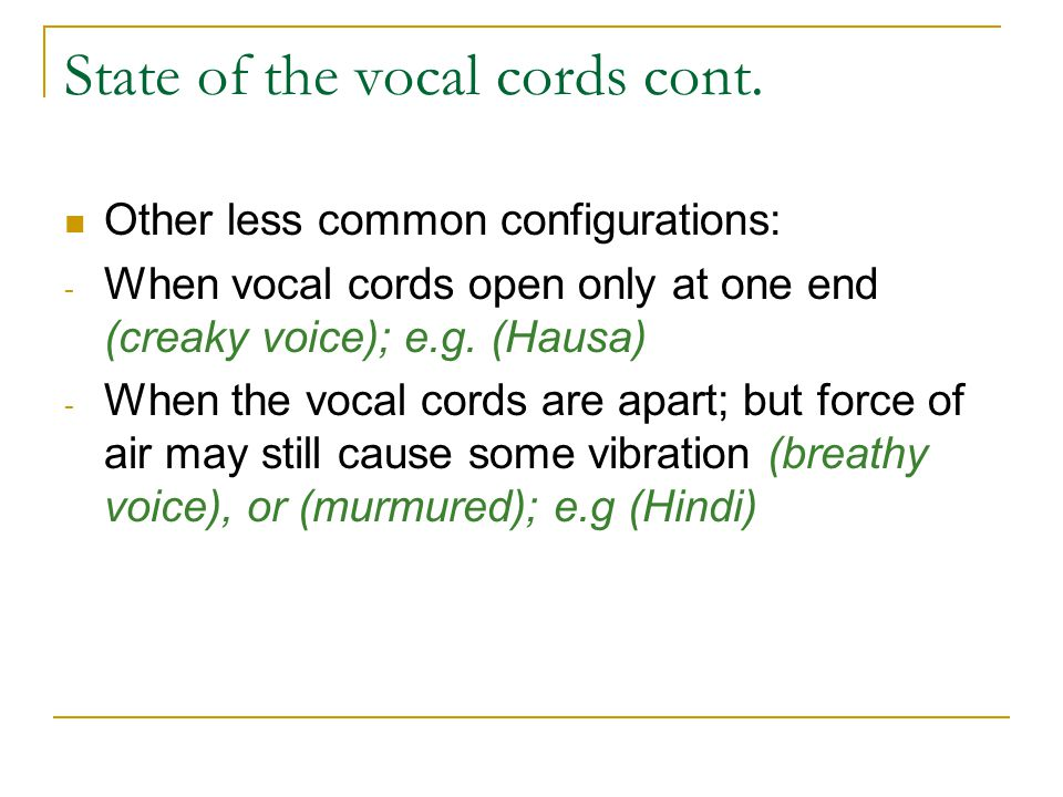 State of the vocal cords cont.