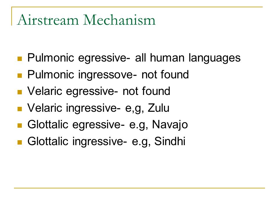 Airstream Mechanism Pulmonic egressive- all human languages