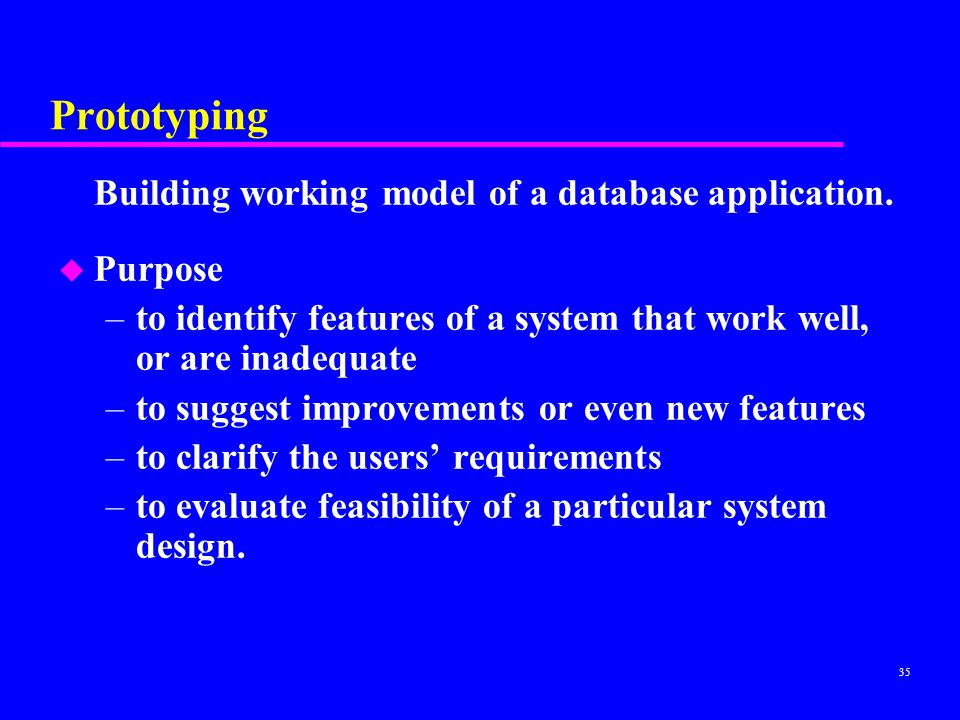 Prototyping Building working model of a database application. Purpose