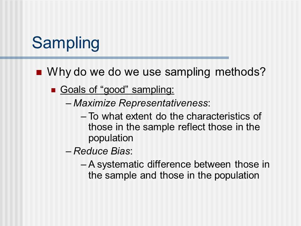Sampling Why do we do we use sampling methods