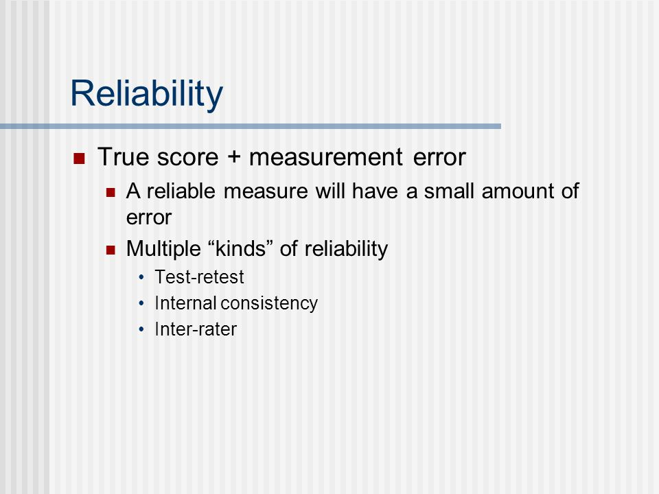 Reliability True score + measurement error