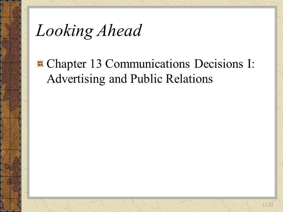 Looking Ahead Chapter 13 Communications Decisions I: Advertising and Public Relations