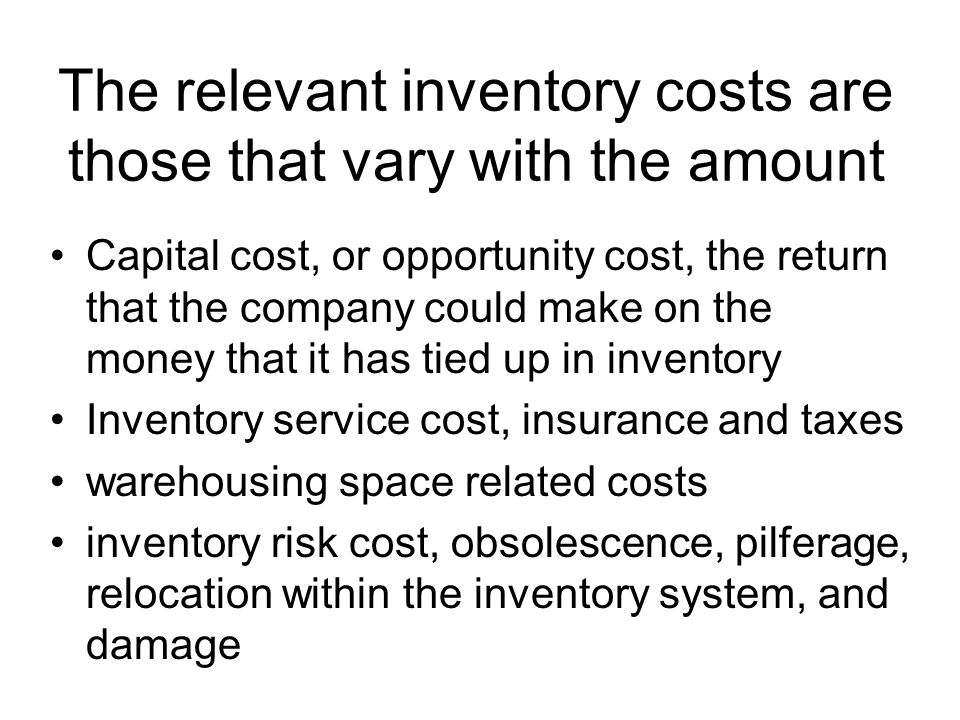 The relevant inventory costs are those that vary with the amount