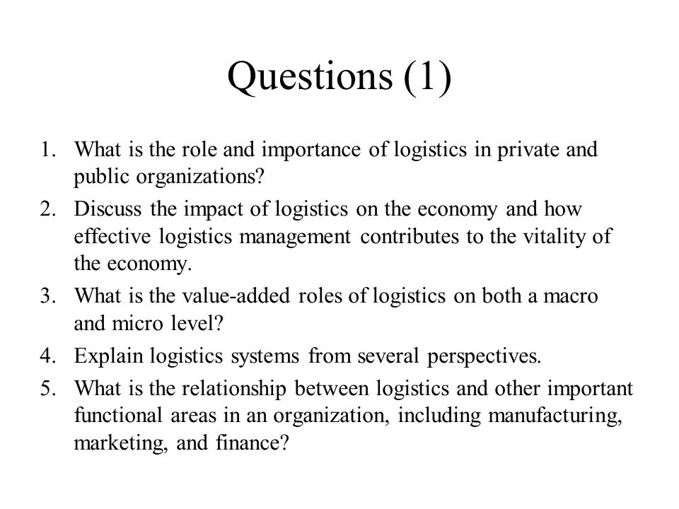 Questions (1) What is the role and importance of logistics in private and public organizations