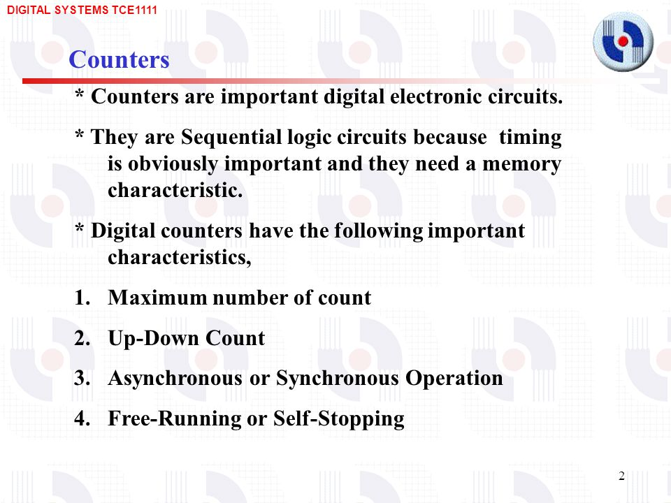 Counters * Counters are important digital electronic circuits.
