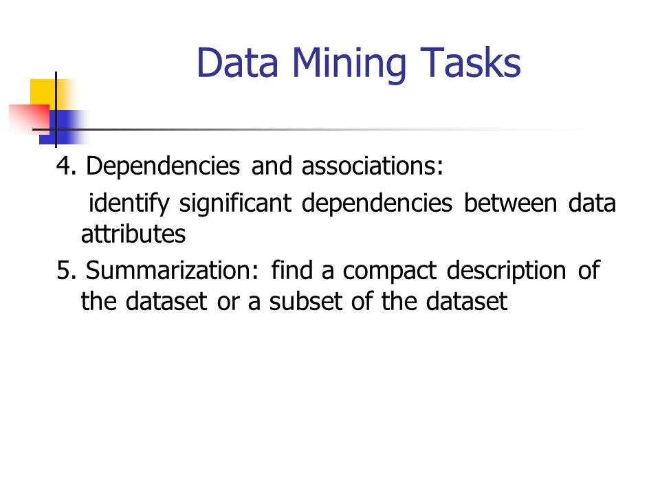 Data Mining Tasks 4. Dependencies and associations: