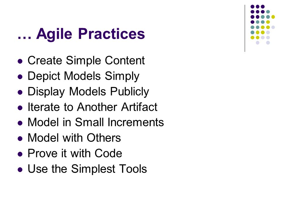 … Agile Practices Create Simple Content Depict Models Simply