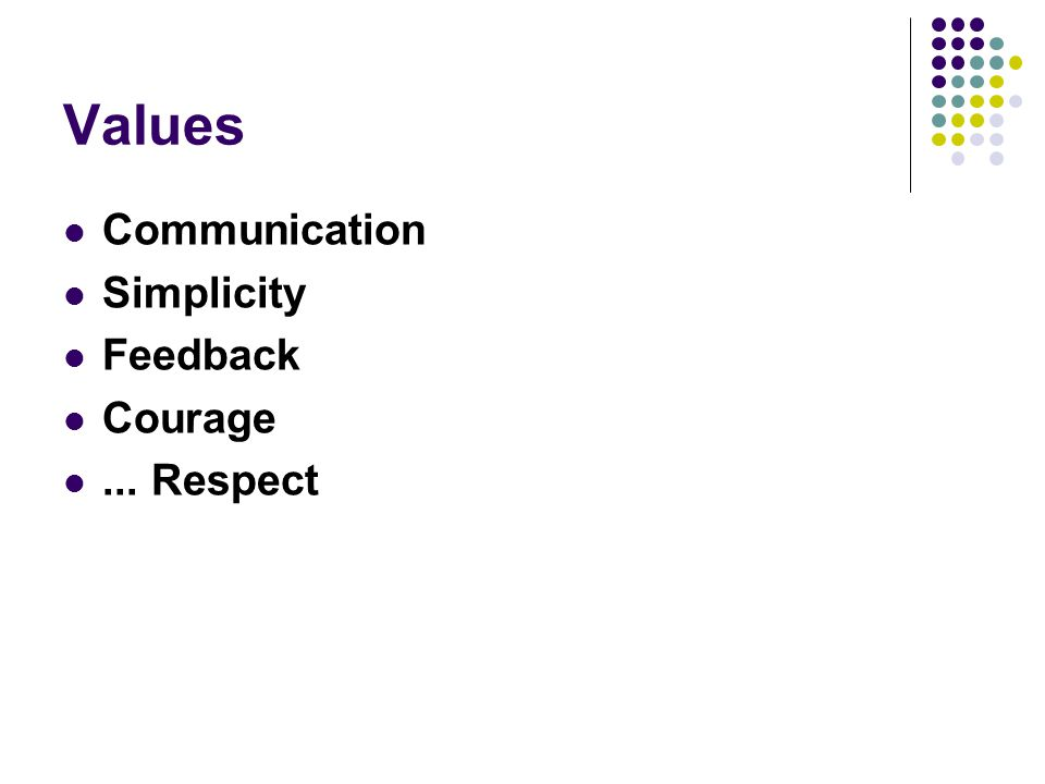 Values Communication Simplicity Feedback Courage ... Respect