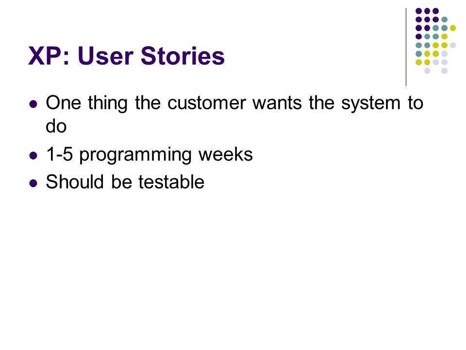 XP: User Stories One thing the customer wants the system to do