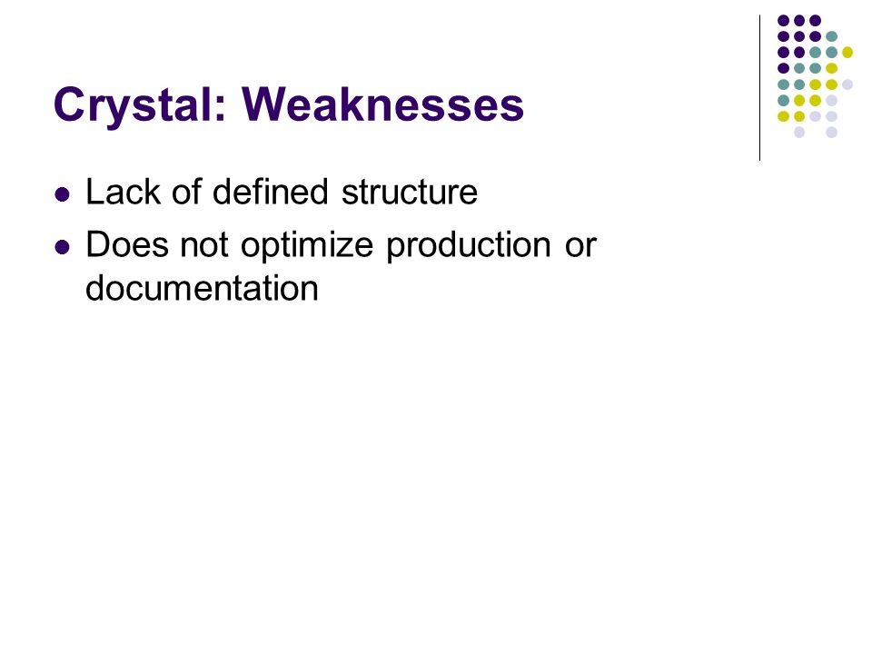 Crystal: Weaknesses Lack of defined structure