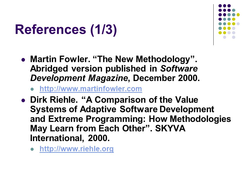 References (1/3) Martin Fowler. The New Methodology . Abridged version published in Software Development Magazine, December 2000.
