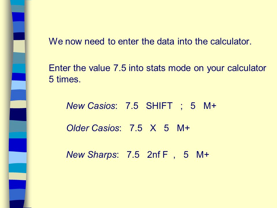 We now need to enter the data into the calculator.