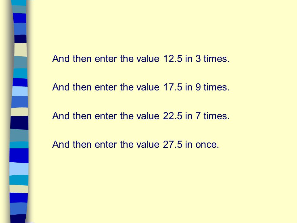 And then enter the value 12.5 in 3 times.