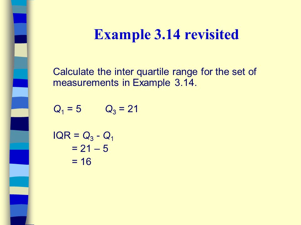Example 3.14 revisited Calculate the inter quartile range for the set of measurements in Example