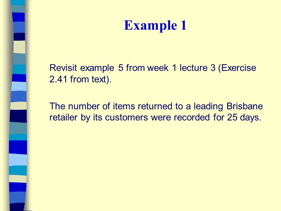 Example 1 Revisit example 5 from week 1 lecture 3 (Exercise 2.41 from text).