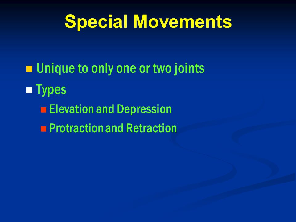 Special Movements Unique to only one or two joints Types