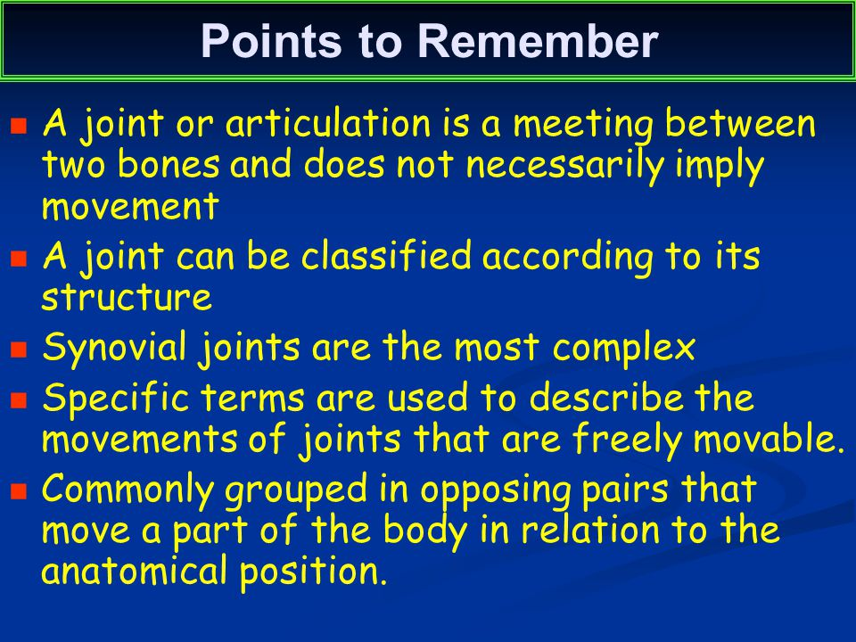 Points to Remember A joint or articulation is a meeting between two bones and does not necessarily imply movement.